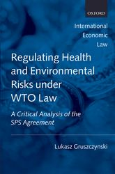 Regulating Health and Environmental Risks under WTO Law: A Critical Analysis of the SPS Agreement