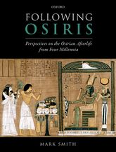 Following OsirisPerspectives on the Osirian Afterlife from Four Millenia