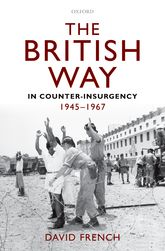 The British Way in Counter-Insurgency, 1945-1967