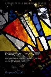 Evangelical Free Will: Phillipp Melanchthon's Doctrinal Journey on the Origins of Faith