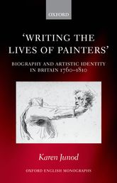 'Writing the Lives of Painters'Biography and Artistic Identity in Britain 1760-1810