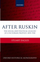 After RuskinThe Social and Political Legacies of a Victorian Prophet, 1870–1920