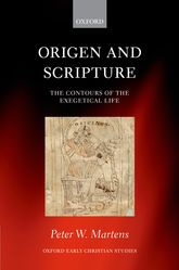 Origen and ScriptureThe Contours of the Exegetical Life