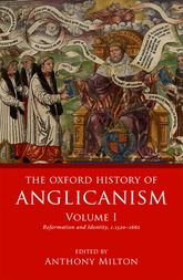 The Oxford History of Anglicanism, Volume 1Reformation and Identity c.1520-1662
