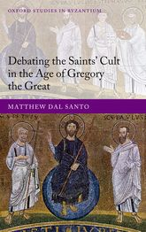 Debating the Saints' Cult in the Age of Gregory the Great