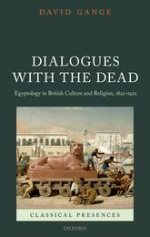 Dialogues with the DeadEgyptology in British Culture and Religion, 1822-1922