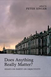 Does Anything Really Matter?Essays on Parfit on Objectivity