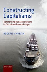 Constructing CapitalismsTransforming Business Systems in Central and Eastern Europe