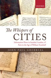 The Whispers of CitiesInformation Flows in Istanbul, London, and Paris in the Age of William Trumbull