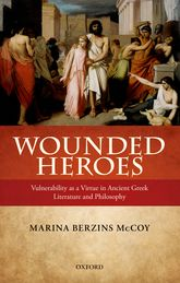 Wounded HeroesVulnerability as a Virtue in Ancient Greek Literature and Philosophy