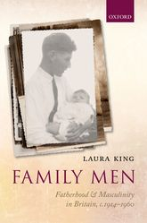 Family MenFatherhood and Masculinity in Britain, 1914-1960