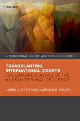 Transplanting International CourtsThe Law and Politics of the Andean Tribunal of Justice