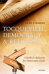 Tocqueville, Democracy, and ReligionChecks and Balances for Democratic Souls