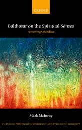 Balthasar on the Spiritual SensesPerceiving Splendour