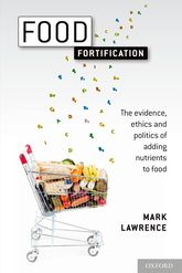 Food FortificationThe evidence, ethics, and politics of adding nutrients to food