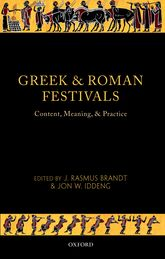 Greek and Roman FestivalsContent, Meaning, and Practice
