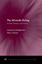 The Miranda Ruling: Its Past, Present, and Future