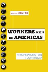 Workers Across the AmericasThe Transnational Turn in Labor History