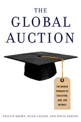 The Global AuctionThe Broken Promises of Education, Jobs, and Incomes