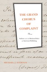 The Grand Chorus of ComplaintAuthors and the Business Ethics of American Publishing