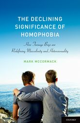 The Declining Significance of Homophobia: How Teenage Boys are Redefining Masculinity and Heterosexuality