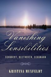 Vanishing Sensibilities: Schubert, Beethoven, Schumann