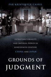 Grounds of JudgmentExtraterritoriality and Imperial Power in Nineteenth-Century China and Japan