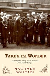 Taken for Wonder: Nineteenth Century Travel Accounts from Iran to Europe