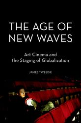 The Age of New WavesArt Cinema and the Staging of Globalization