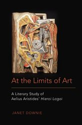 At the Limits of Art: A Literary Study of Aelius Aristides' Hieroi Logoi
