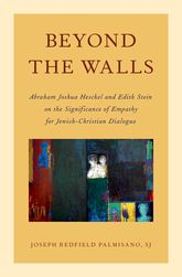 Beyond the WallsAbraham Joshua Heschel and Edith Stein on the Significance of Empathy for Jewish-Christian Dialogue