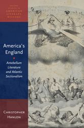 America's EnglandAntebellum Literature and Atlantic Sectionalism
