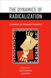 The Dynamics of RadicalizationA Relational and Comparative Perspective
