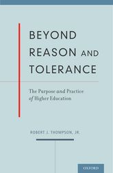 Beyond Reason and ToleranceThe Purpose and Practice of Higher Education